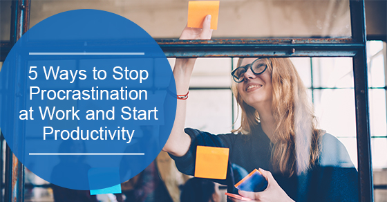 5 Ways to Stop Procrastination at Work and Start Productivity