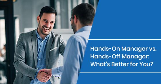 Hands-On Manager vs. Hands-Off Manager:   What's Better for You?