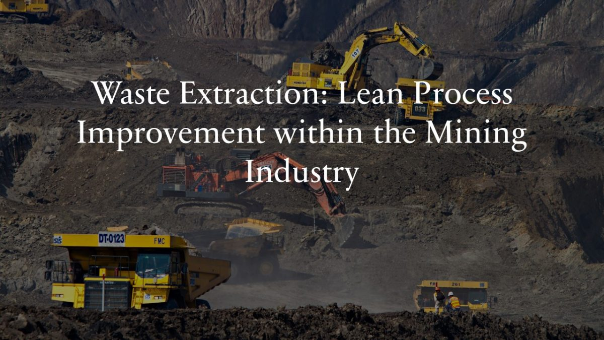 Waste Extraction: Lean Process Improvement within the Mining Industry